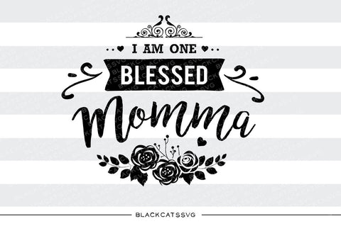 I am one Blessed Momma SVG file Cutting File Clipart in Svg, Eps, Dxf, Png for Cricut & Silhouette - BlackCatsSVG