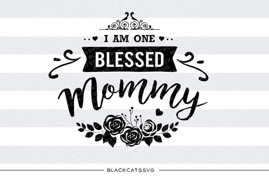 I am one Blessed Mommy SVG file Cutting File Clipart in Svg, Eps, Dxf, Png for Cricut & Silhouette - BlackCatsSVG