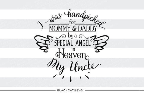 Hand picked for mommy and daddy by my Uncle in Heaven SVG file Cutting File Clipart in Svg, Eps, Dxf, Png for Cricut & Silhouette  svg - BlackCatsSVG