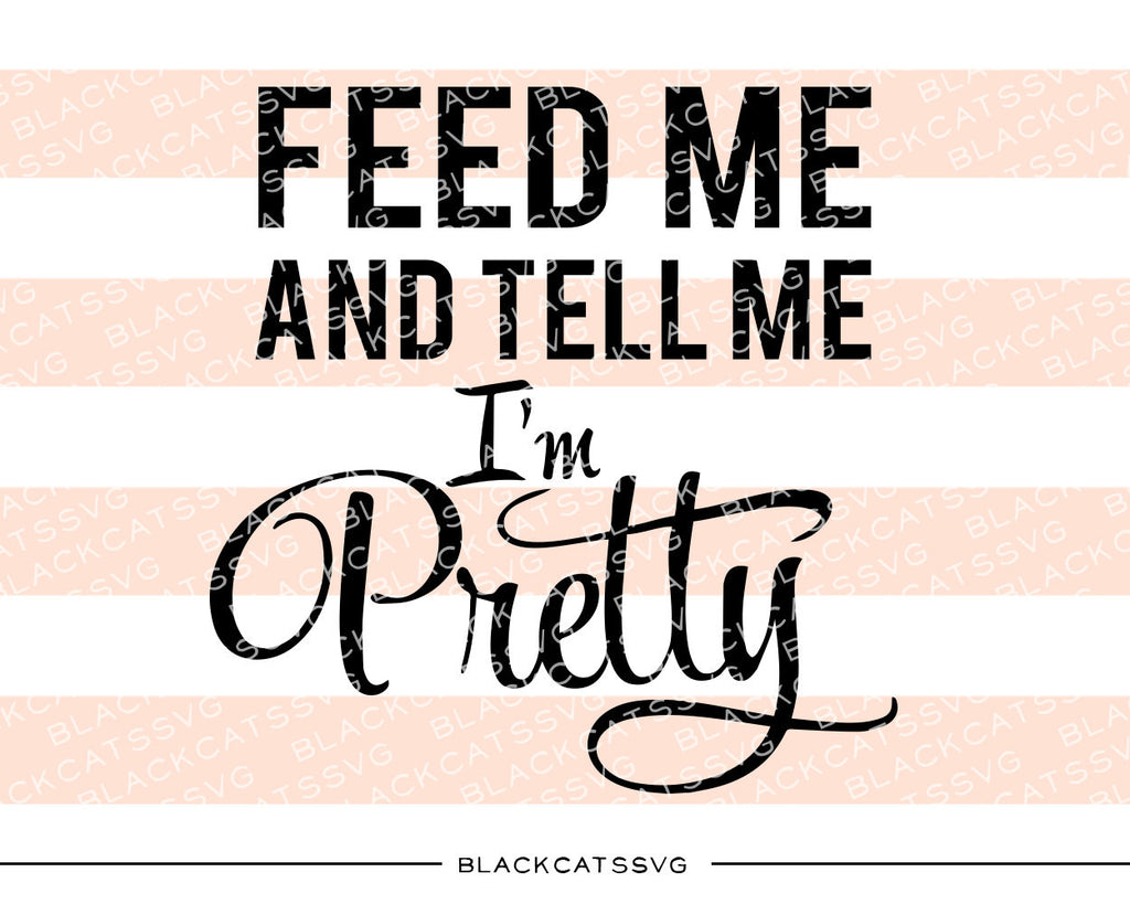Feed me and tell me I'm pretty  SVG file Cutting File Clipart in Svg, Eps, Dxf, Png for Cricut & Silhouette - BlackCatsSVG