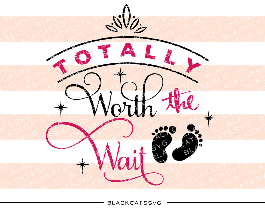 Totally Worth the Wait  SVG file Cutting File Clipart in Svg, Eps, Dxf, Png for Cricut & Silhouette - BlackCatsSVG