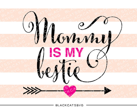 Mommy is my bestie SVG file Cutting File Clipart in Svg, Eps, Dxf, Png for Cricut & Silhouette - BlackCatsSVG