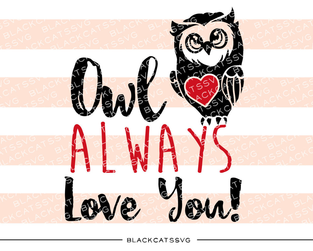 Owl always love you  SVG file Cutting File Clipart in Svg, Eps, Dxf, Png for Cricut & Silhouette - BlackCatsSVG