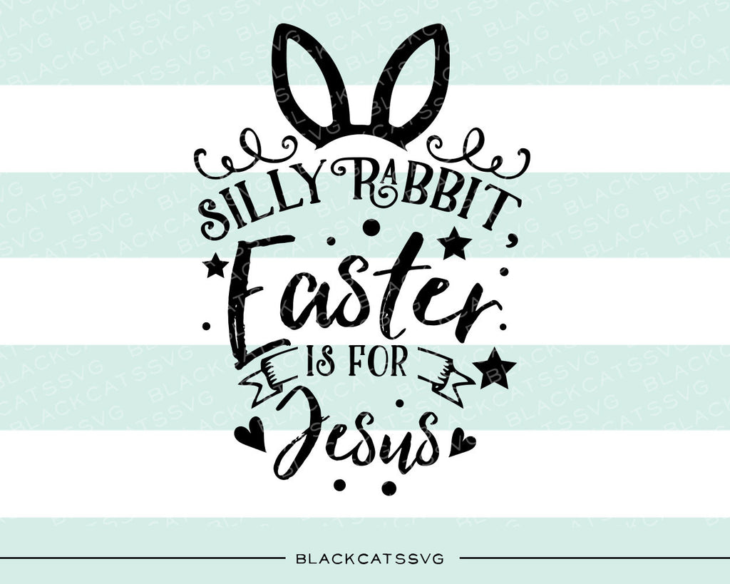 Silly Rabbit, Easter is for Jesus -  SVG file Cutting File Clipart in Svg, Eps, Dxf, Png for Cricut & Silhouette - BlackCatsSVG
