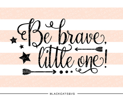 Be brave, little one SVG file Cutting File Clipart in Svg, Eps, Dxf, Png for Cricut & Silhouette - BlackCatsSVG
