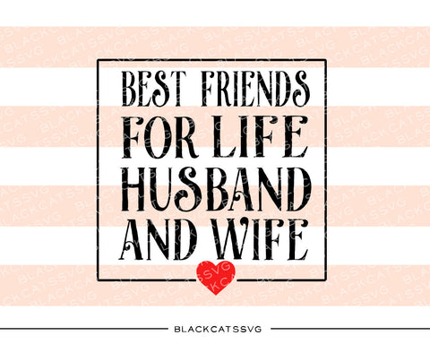 Best friends for life husband and wife  SVG file Cutting File Clipart in Svg, Eps, Dxf, Png for Cricut & Silhouette - BlackCatsSVG