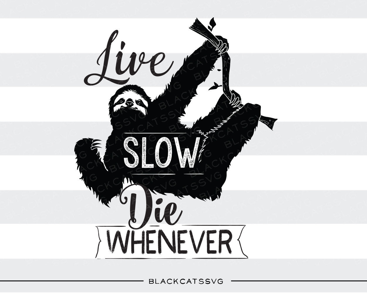 Live Slow Die Whenever Sloth Svg File Cutting File