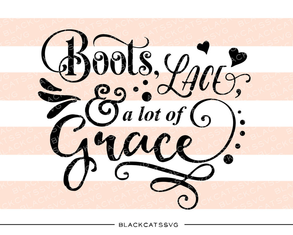 Boots, lace and a lot of grace  -  SVG file Cutting File Clipart in Svg, Eps, Dxf, Png for Cricut & Silhouette - BlackCatsSVG