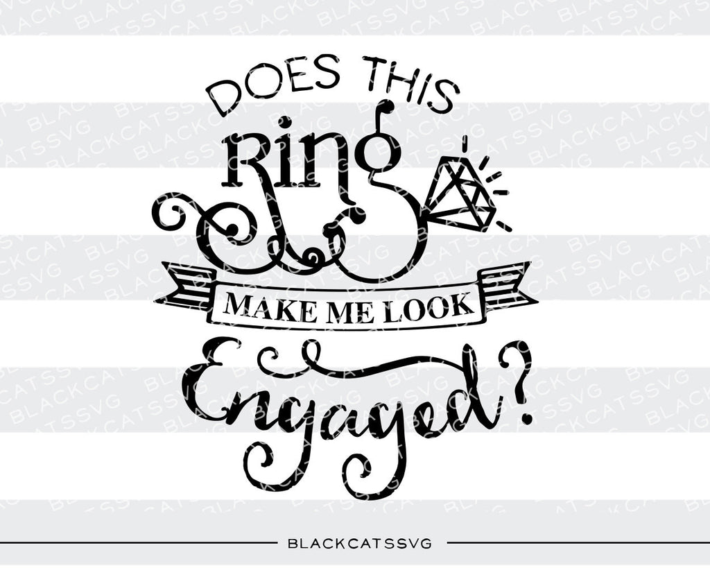 Does This Ring Make Me Look Engaged Svg File Cutting File Clipart In S Blackcatssvg