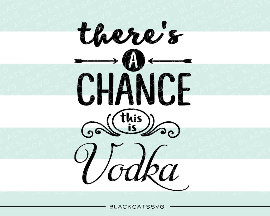 There's a chance this is vodka SVG file Cutting File Clipart in Svg, Eps, Dxf, Png for Cricut & Silhouette - BlackCatsSVG