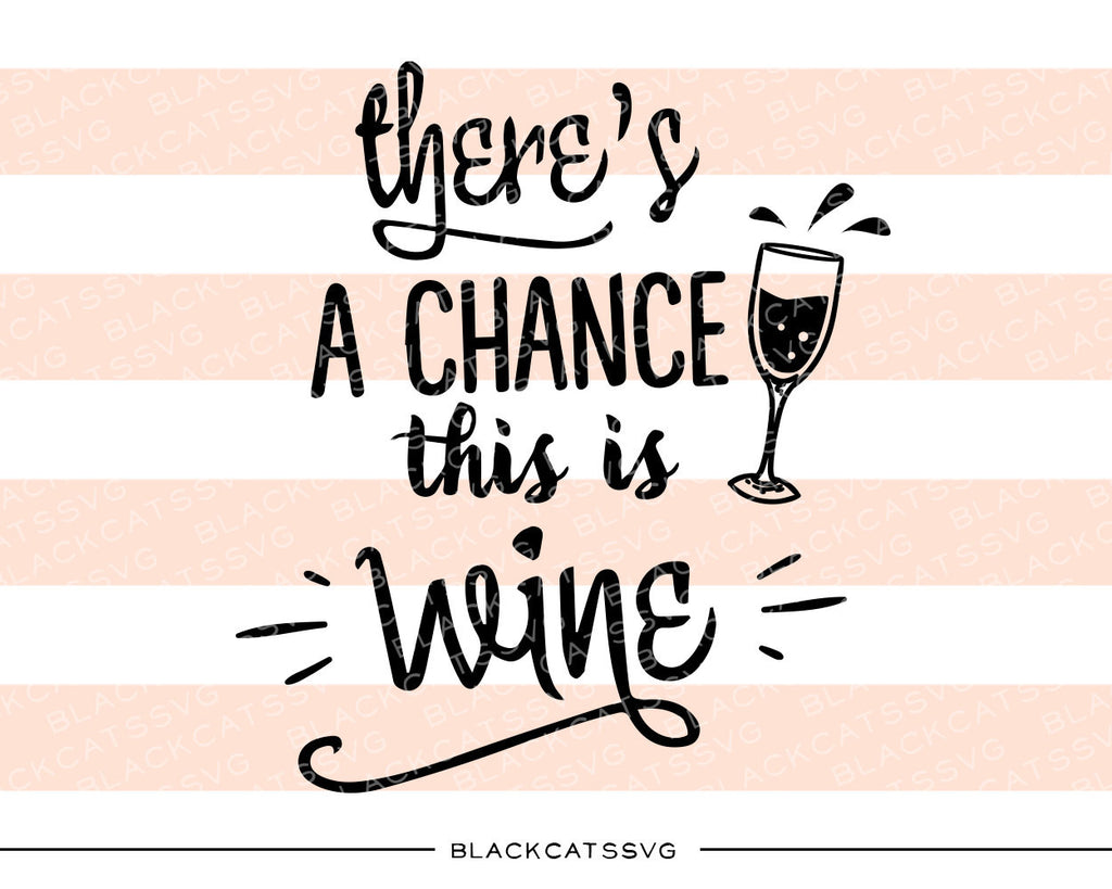 There's a chance this is wine SVG file Cutting File Clipart in Svg, Eps, Dxf, Png for Cricut & Silhouette - BlackCatsSVG