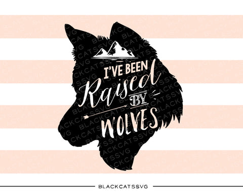 I've been raised by wolves  -  SVG file wolf head -  Cutting File Clipart in Svg, Eps, Dxf, Png for Cricut & Silhouette - BlackCatsSVG