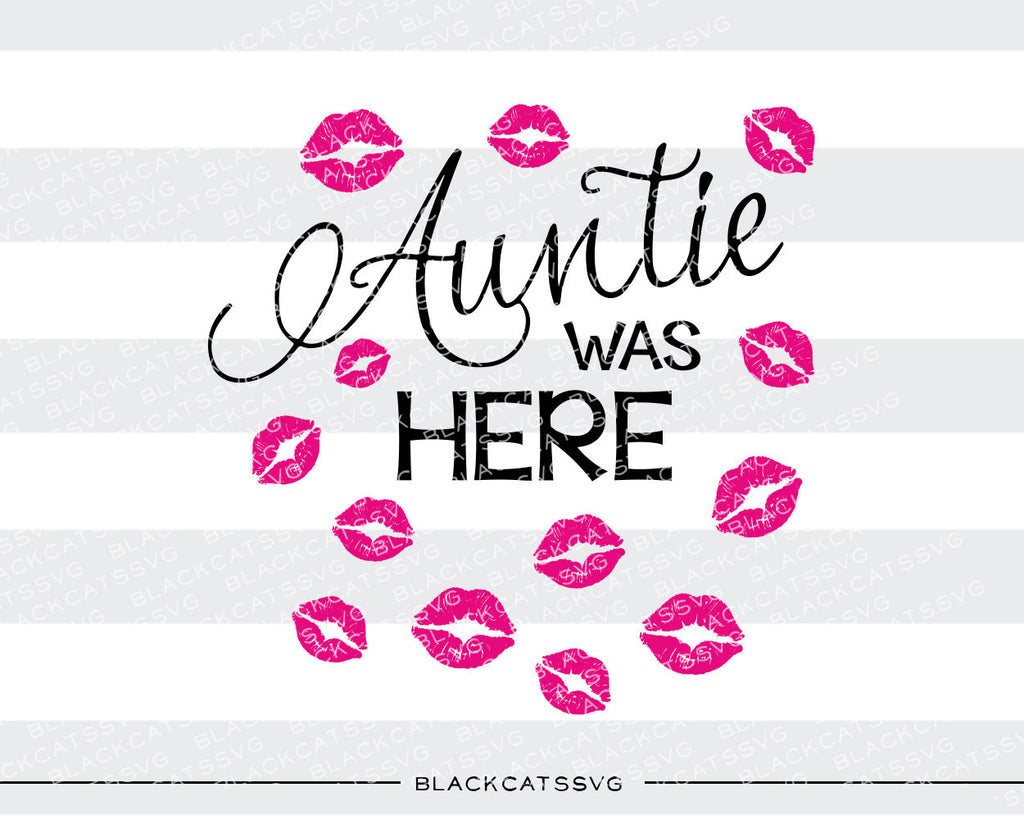 Aunt was here - auntie was here kisses SVG file Cutting File Clipart in Svg, Eps, Dxf, Png for Cricut & Silhouette - BlackCatsSVG