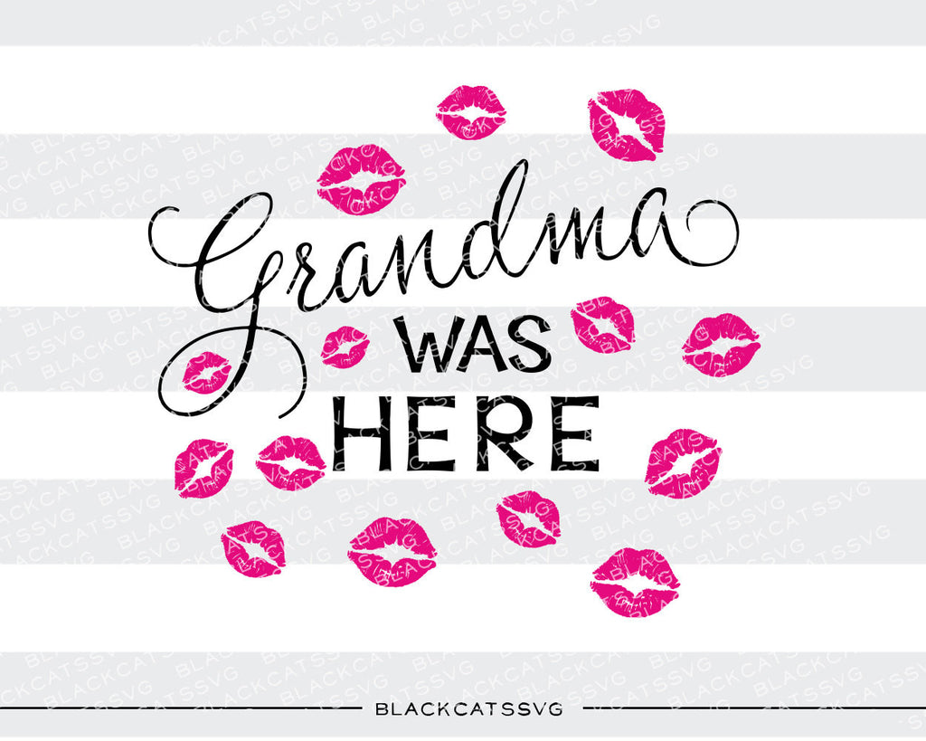 Grandma  was here  kisses SVG file Cutting File Clipart in Svg, Eps, Dxf, Png for Cricut & Silhouette - BlackCatsSVG