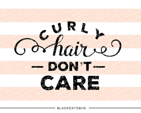 Curly hair don't care SVG file Cutting File Clipart in Svg, Eps, Dxf, Png for Cricut & Silhouette - BlackCatsSVG