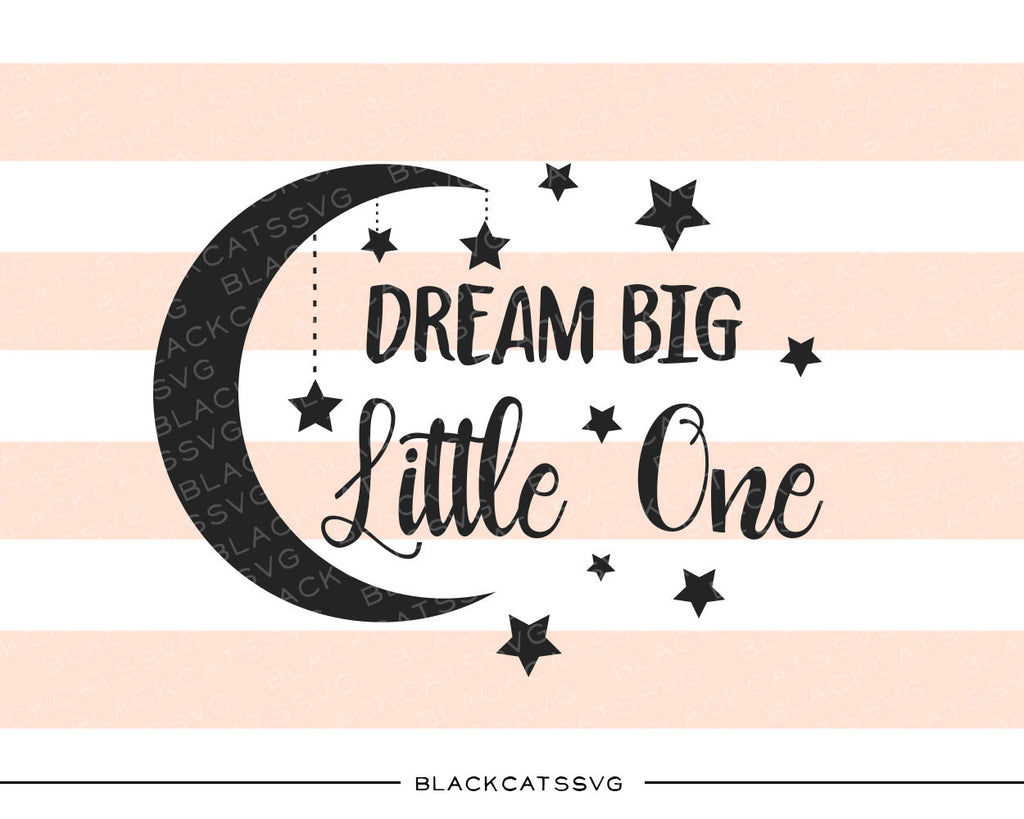 Dream Big little one SVG file Cutting File Clipart in Svg, Eps, Dxf, Png for Cricut & Silhouette  svg - BlackCatsSVG