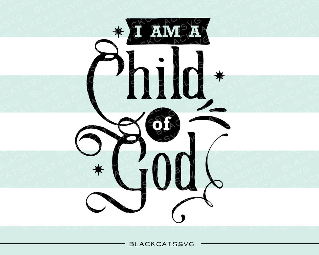 I am a child of God SVG file Cutting File Clipart in Svg, Eps, Dxf, Png for Cricut & Silhouette  svg - BlackCatsSVG