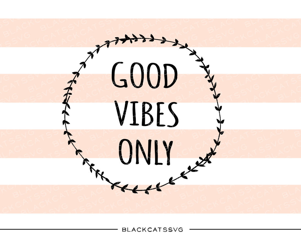 Good vibes only SVG file Cutting File Clipart in Svg, Eps, Dxf, Png for Cricut & Silhouette - BlackCatsSVG