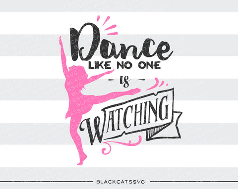 Dance like no one is watching SVG file Cutting File Clipart in Svg, Eps, Dxf, Png for Cricut & Silhouette svg - BlackCatsSVG