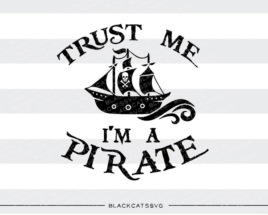 Trust me I'm a pirate SVG file Cutting File Clipart in Svg, Eps, Dxf, Png for Cricut & Silhouette pirate ship  svg - BlackCatsSVG