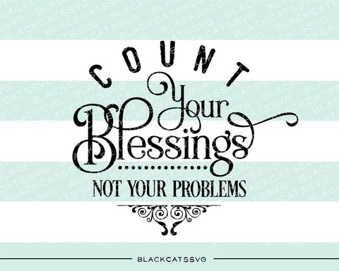 Count your blessings not your problems SVG file Cutting File Clipart in Svg, Eps, Dxf, Png for Cricut & Silhouette  svg - BlackCatsSVG