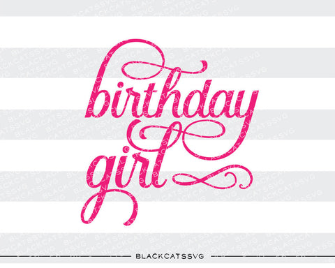 Birthday girl SVG file Cutting File Clipart in Svg, Eps, Dxf, Png for Cricut & Silhouette svg birthday girl - BlackCatsSVG