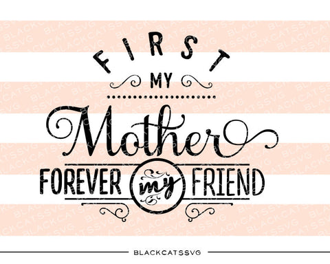 First my mother, forever my friend -  SVG file Cutting File Clipart in Svg, Eps, Dxf, Png for Cricut & Silhouette - BlackCatsSVG