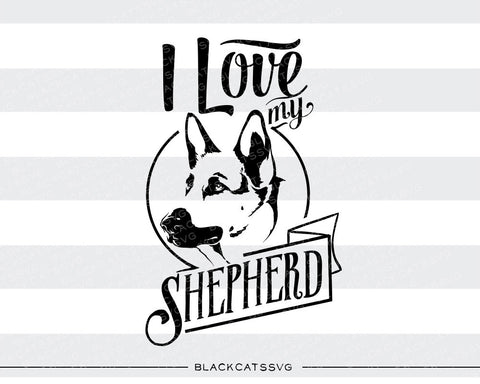 I love my german shepherd -  SVG file Cutting File Clipart in Svg, Eps, Dxf, Png for Cricut & Silhouette - BlackCatsSVG