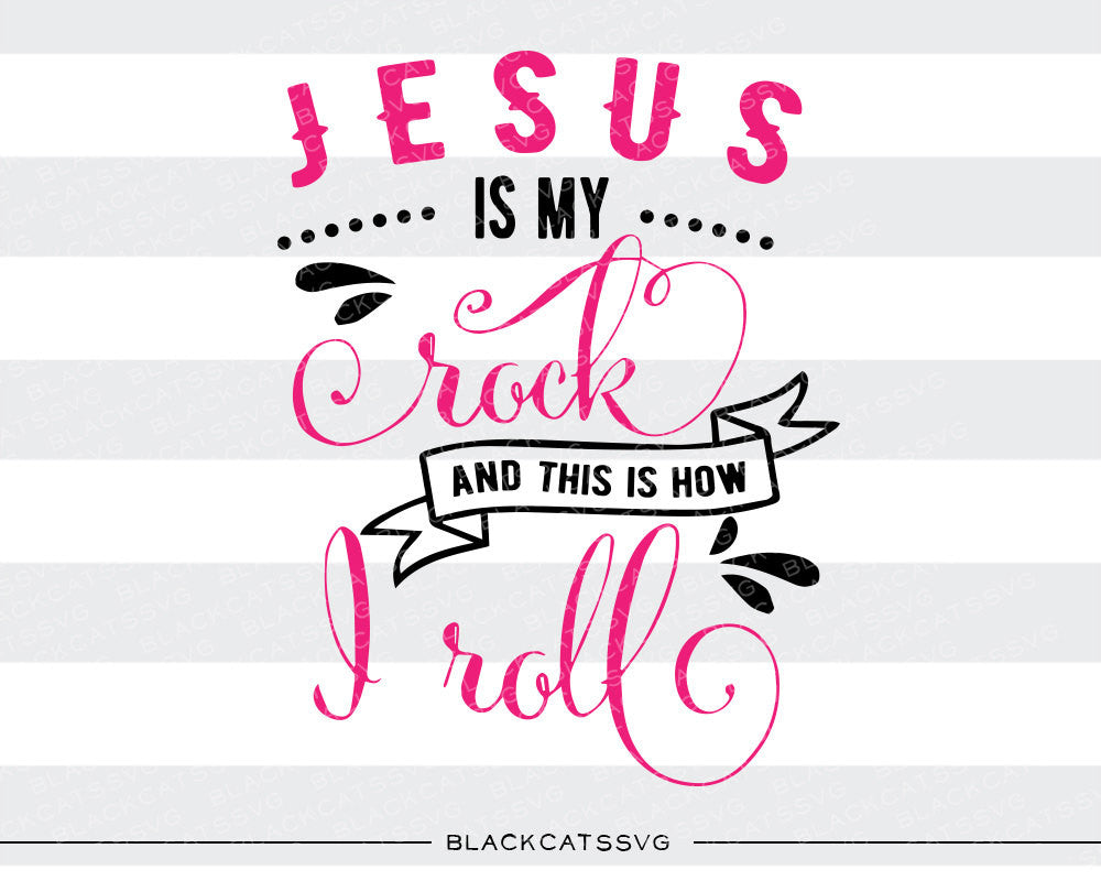 Jesus is my rock and this is how I roll SVG file Cutting File Clipart in Svg, Eps, Dxf, Png for Cricut & Silhouette  svg - BlackCatsSVG