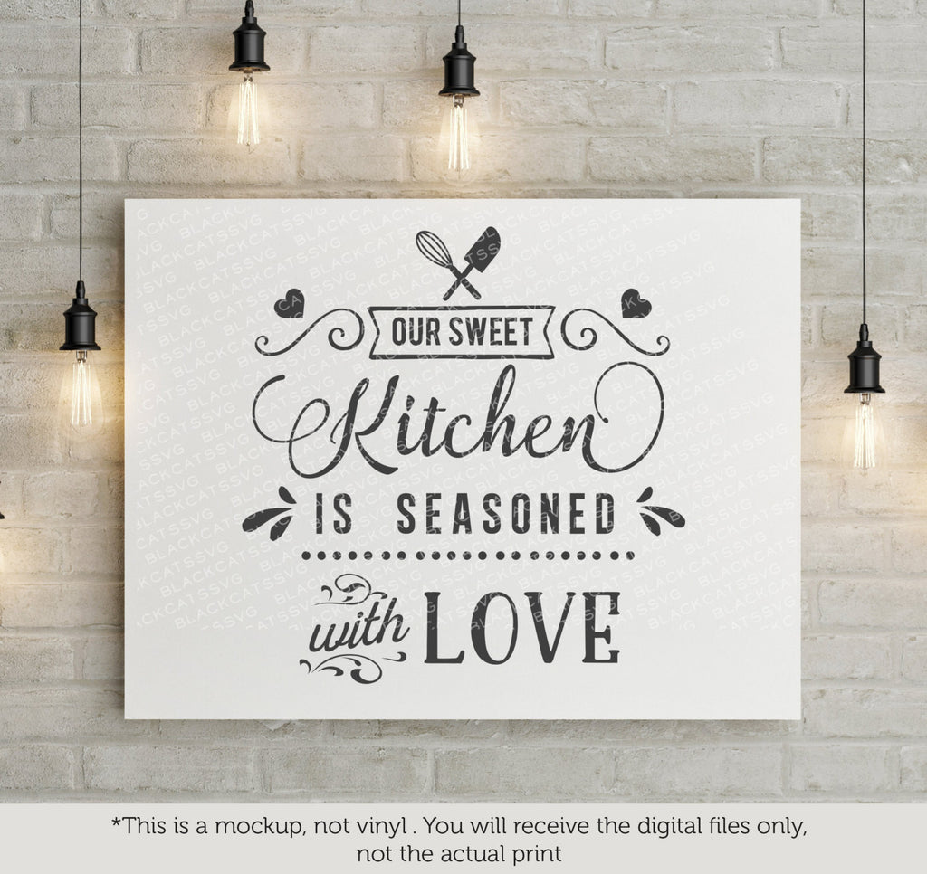Our Sweet Kitchen Is Seasoned With Love Svg File Cutting File Clipart Blackcatssvg