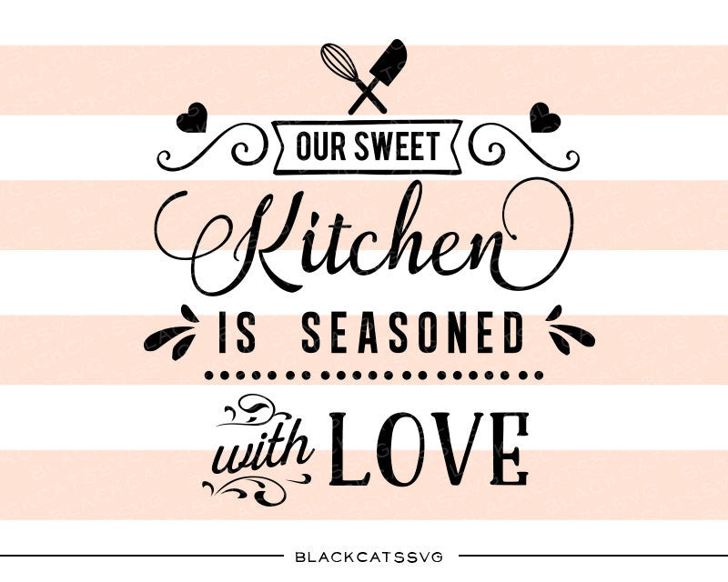 Our sweet kitchen is seasoned with love SVG file Cutting File Clipart in Svg, Eps, Dxf, Png for Cricut & Silhouette - BlackCatsSVG