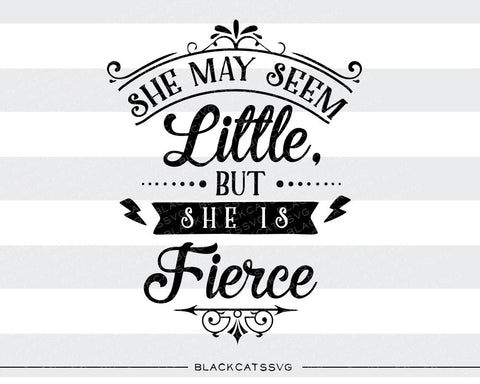 She may seem little but She Is Fierce  SVG file Cutting File Clipart in Svg, Eps, Dxf, Png for Cricut & Silhouette - BlackCatsSVG