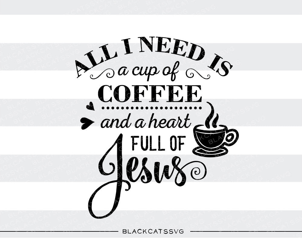 All I need is coffee and Jesus SVG file Cutting File Clipart in Svg, Eps, Dxf, Png for Cricut & Silhouette  svg - BlackCatsSVG