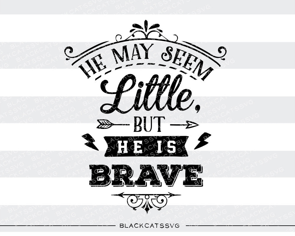 He may seem little but he is brave  SVG file Cutting File Clipart in Svg, Eps, Dxf, Png for Cricut & Silhouette - BlackCatsSVG