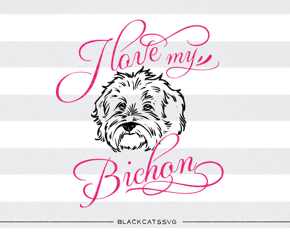 Download I love my Bichon - SVG file Cutting File Clipart in Svg ...