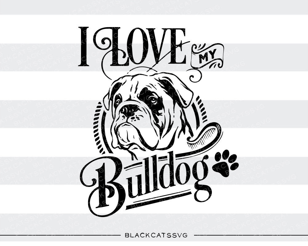 I love my bulldog -  SVG file Cutting File Clipart in Svg, Eps, Dxf, Png for Cricut & Silhouette - BlackCatsSVG