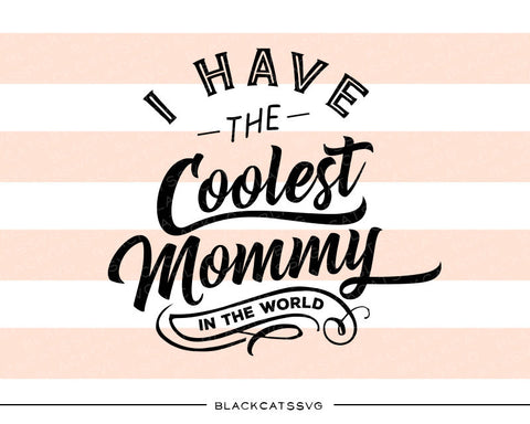 I have the coolest mommy SVG file Cutting File Clipart in Svg, Eps, Dxf, Png for Cricut & Silhouette - BlackCatsSVG