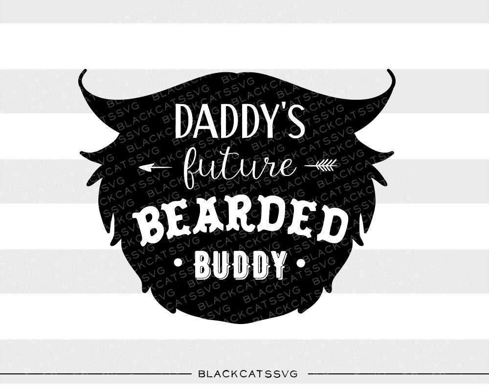 Daddy's future bearded buddy  svg  file Cutting File Clipart in Svg, Eps, Dxf, Png for Cricut & Silhouette  svg  beard SVG - BlackCatsSVG