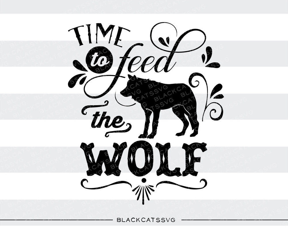 Time to feed the wolf - SVG file Cutting File Clipart in Svg, Eps, Dxf, Png for Cricut & Silhouette - BlackCatsSVG