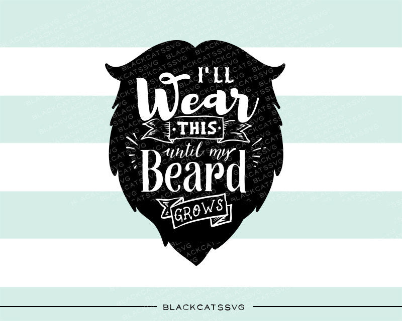 Download I'll wear this until my beard grows svg file Cutting File ...
