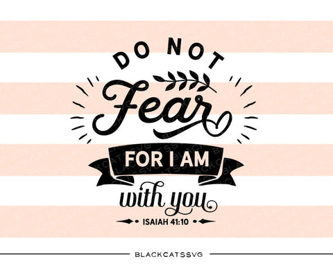 Do not fear for I am with you SVG file Cutting File Clipart in Svg, Eps, Dxf, Png for Cricut & Silhouette  svg - BlackCatsSVG