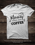 Mommy needs her coffee SVG file Cutting File Clipart in Svg, Eps, Dxf, Png for Cricut & Silhouette - BlackCatsSVG