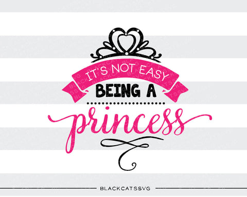 It's not easy being a princess SVG file Cutting File Clipart in Svg, Eps, Dxf, Png for Cricut & Silhouette svg - BlackCatsSVG