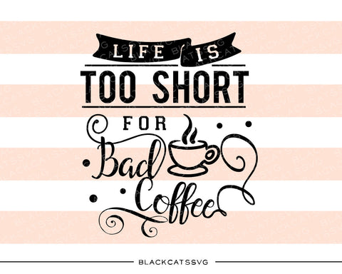 Life is too short for bad coffee SVG file Cutting File Clipart in Svg, Eps, Dxf, Png for Cricut & Silhouette - BlackCatsSVG
