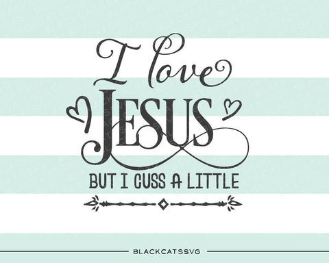 I love Jesus but I cuss a little SVG file Cutting File Clipart in Svg, Eps, Dxf, Png for Cricut & Silhouette  svg - BlackCatsSVG