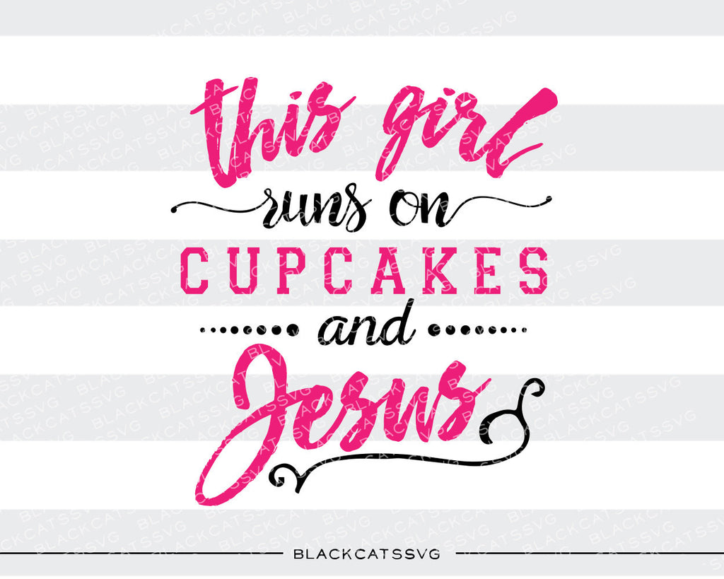 This girl runs on cupcakes and Jesus SVG file Cutting File Clipart in Svg, Eps, Dxf, Png for Cricut & Silhouette  svg - BlackCatsSVG