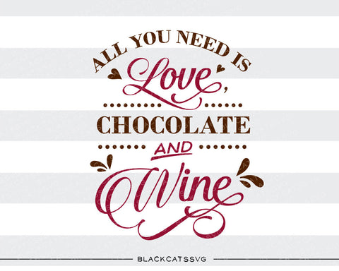 All you need is love, chocolate and wine SVG file Cutting File Clipart in Svg, Eps, Dxf, Png for Cricut & Silhouette - BlackCatsSVG