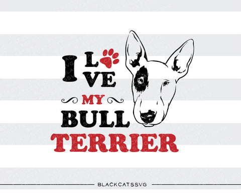 I love my Bull Terrier -  SVG file Cutting File Clipart in Svg, Eps, Dxf, Png for Cricut & Silhouette - BlackCatsSVG