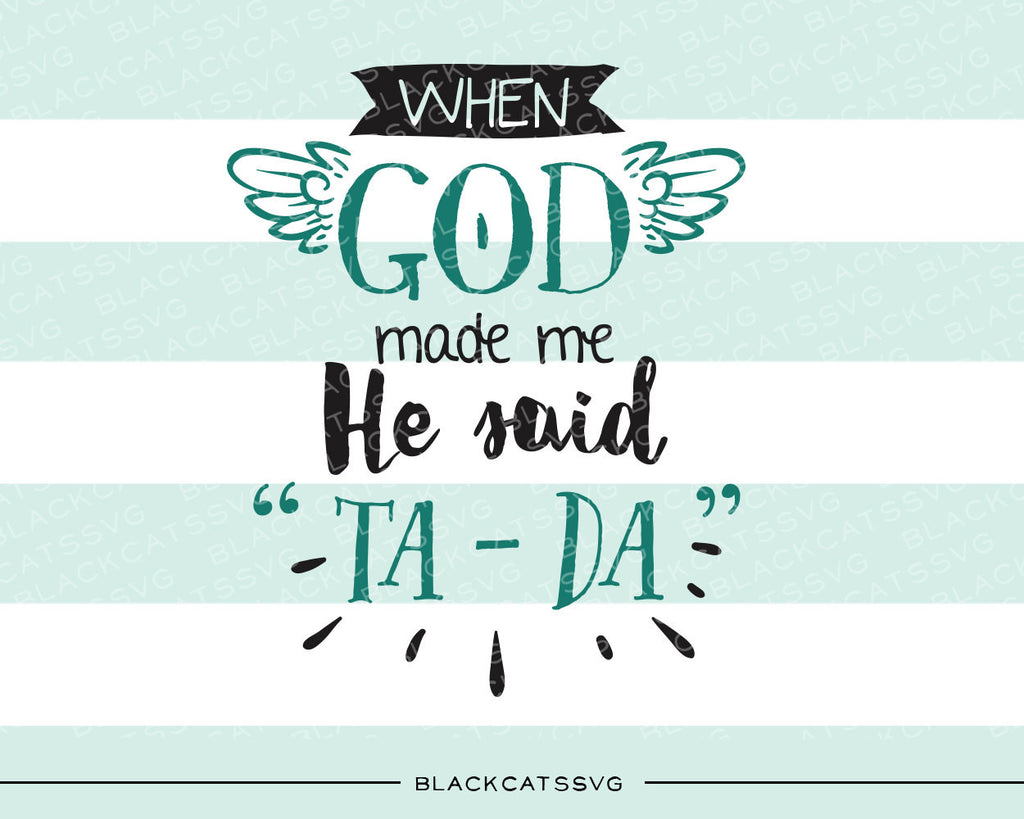 When God me he said Ta-Da SVG file Cutting File Clipart in Svg, Eps, Dxf, Png for Cricut & Silhouette  svg - BlackCatsSVG