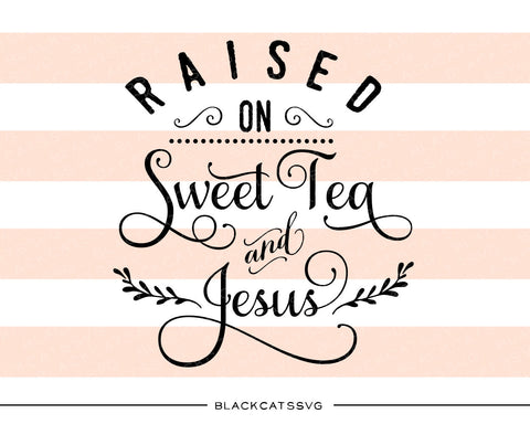 Raised on sweet tea and Jesus SVG file Cutting File Clipart in Svg, Eps, Dxf, Png for Cricut & Silhouette  svg - BlackCatsSVG